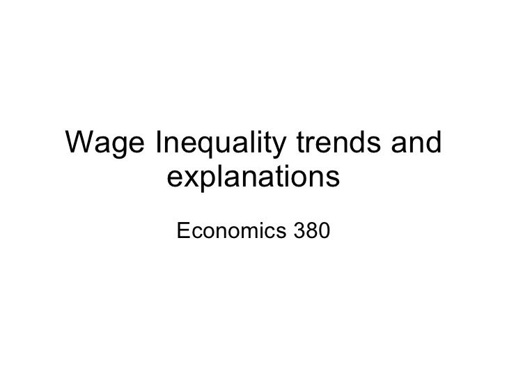 Wage Inequality trends and explanations Economics 380