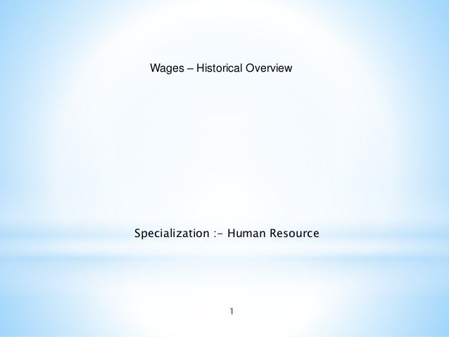 1 Wages – Historical Overview Specialization :- Human Resource