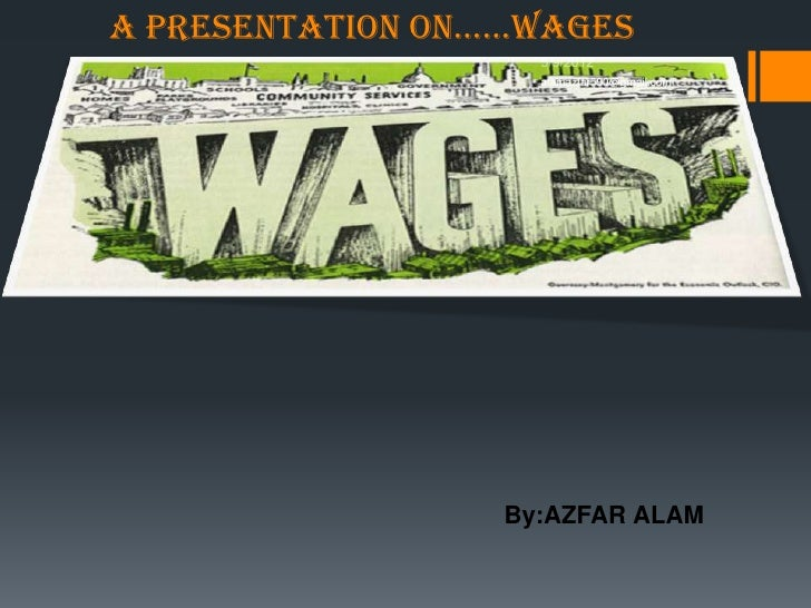 A presentAtion on……WAges                    alamazfar590@gmail.com                  By:AZFAR ALAM