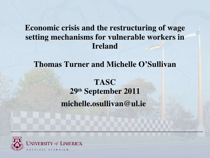 Economic crisis and the restructuring of wage setting mechanisms for vulnerable workers in Ireland Thomas Turner and Miche...