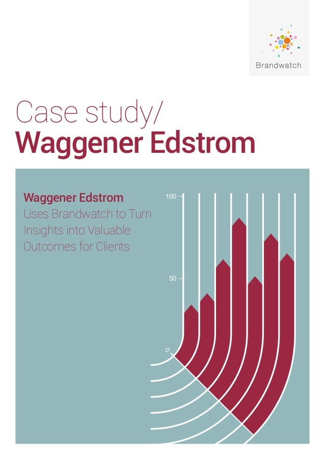 Case study/Waggener EdstromWaggener EdstromUses Brandwatch to TurnInsights into ValuableOutcomes for Clients50100
