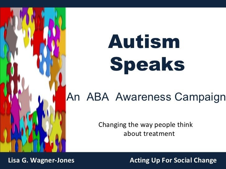 Autism  Speaks Lisa G. Wagner-Jones Acting Up For Social Change An  ABA  Awareness Campaign Changing the way people think ...