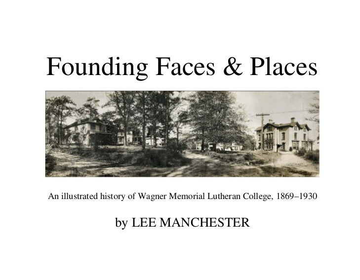 Founding Faces & PlacesAn illustrated history of Wagner Memorial Lutheran College, 1869–1930                 by LEE MANCHE...