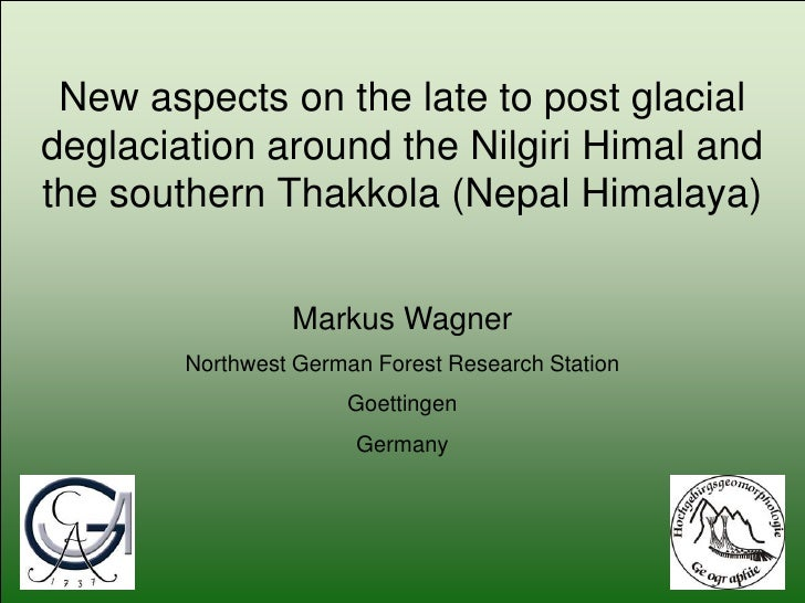 New aspects of the late to post glacial deglaciation around the Nilgri Himal and the southern Thakkola (Nepal Himalaya) [Markus Wagner]