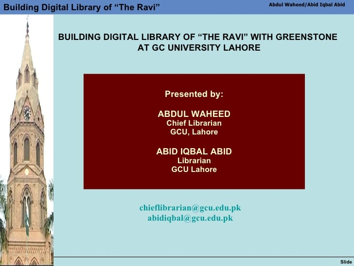 Presented by: ABDUL WAHEED Chief Librarian GCU, Lahore   ABID IQBAL ABID Librarian GCU Lahore [email_address] [email_addre...