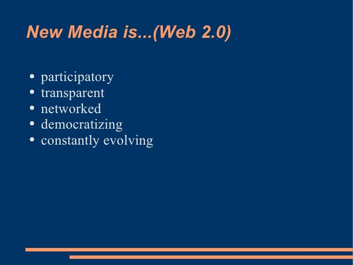 New Media is...(Web 2.0) <ul><li>participatory </li></ul><ul><li>transparent </li></ul><ul><li>networked </li></ul><ul><li...