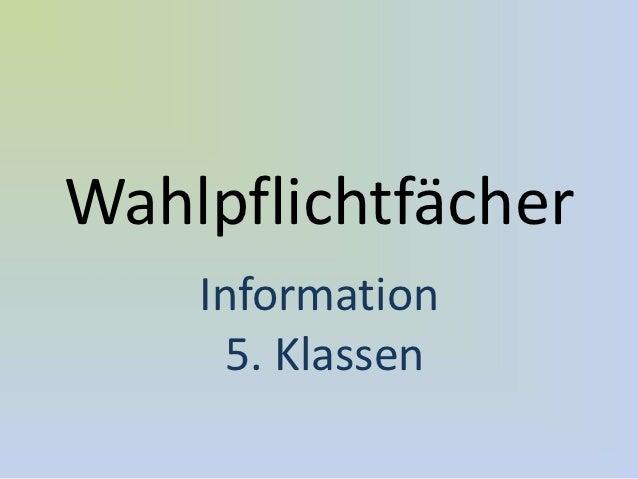 Wahlpflichtfächer    Information     5. Klassen