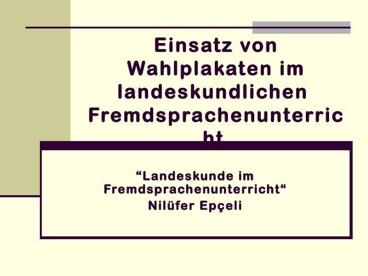 """Einsatz von Wahlplakaten im landeskundlichen  Fremdsprachenunterricht   """" Landeskunde im Fremdsprachenunterricht"""" Nilüfer ..."""