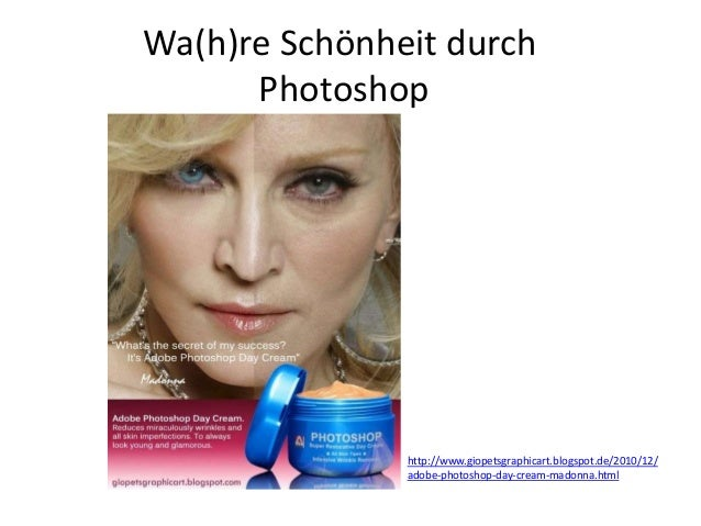 Wa(h)re Schönheit durchPhotoshophttp://www.giopetsgraphicart.blogspot.de/2010/12/adobe-photoshop-day-cream-madonna.html