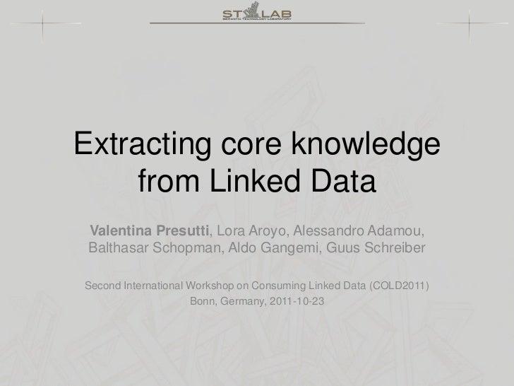 Extracting core knowledge     from Linked Data Valentina Presutti, Lora Aroyo, Alessandro Adamou, Balthasar Schopman, Aldo...