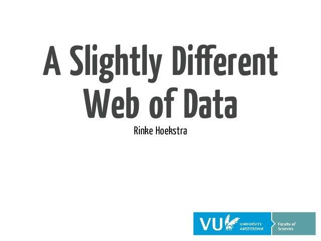 A Slightly Different   Web of Data       Rinke Hoekstra