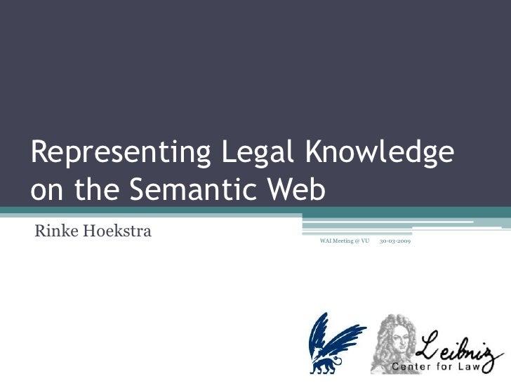 Representing Legal Knowledge on the Semantic Web<br />Rinke Hoekstra<br />30-03-2009<br />WAI Meeting @ VU<br />