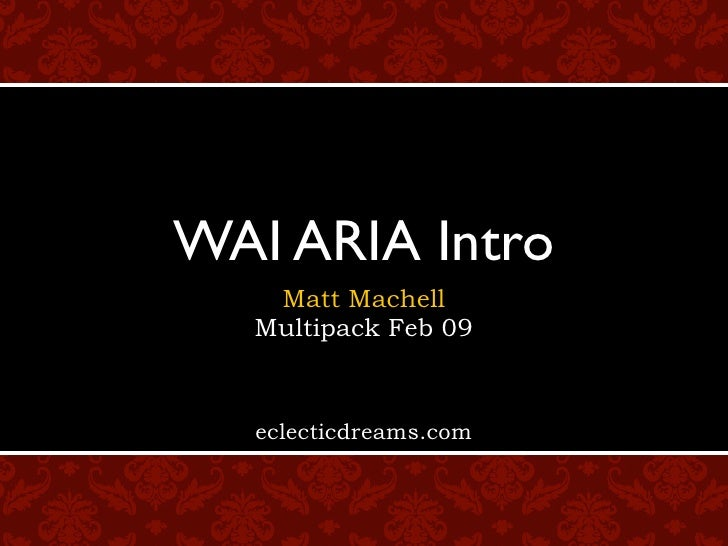 WAI ARIA Intro    Matt Machell   Multipack Feb 09      eclecticdreams.com
