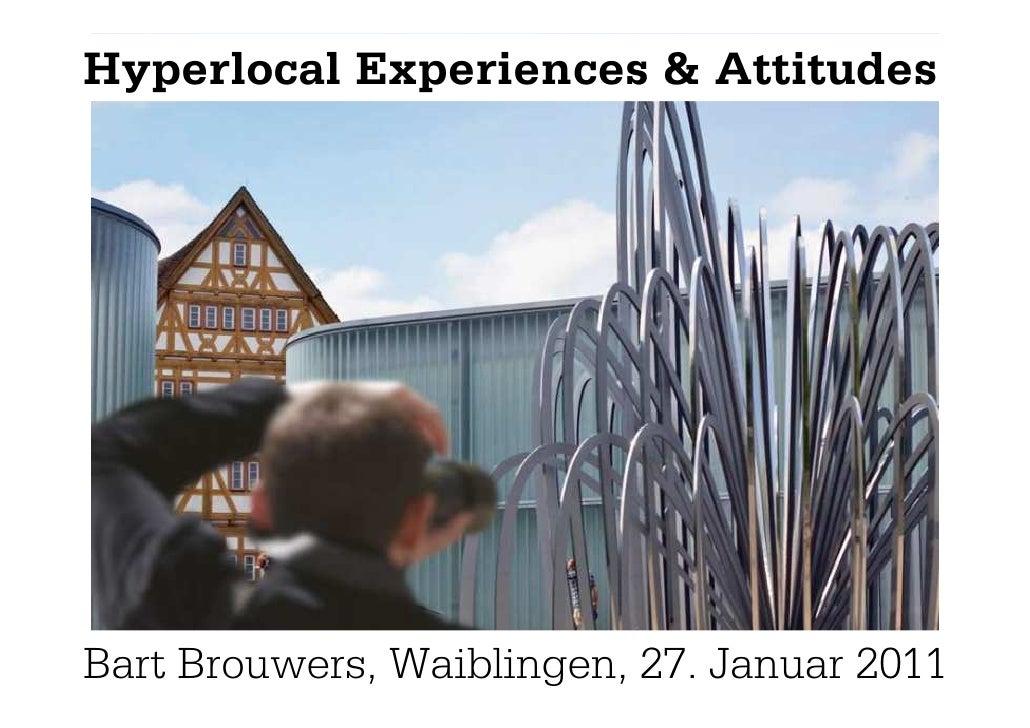 Hyperlocal Experiences & AttitudesBart Brouwers, Waiblingen, 27. Januar 2011