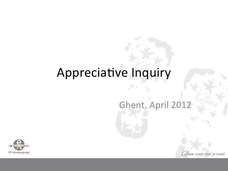 Apprecia(ve Inquiry              Ghent, April 2012