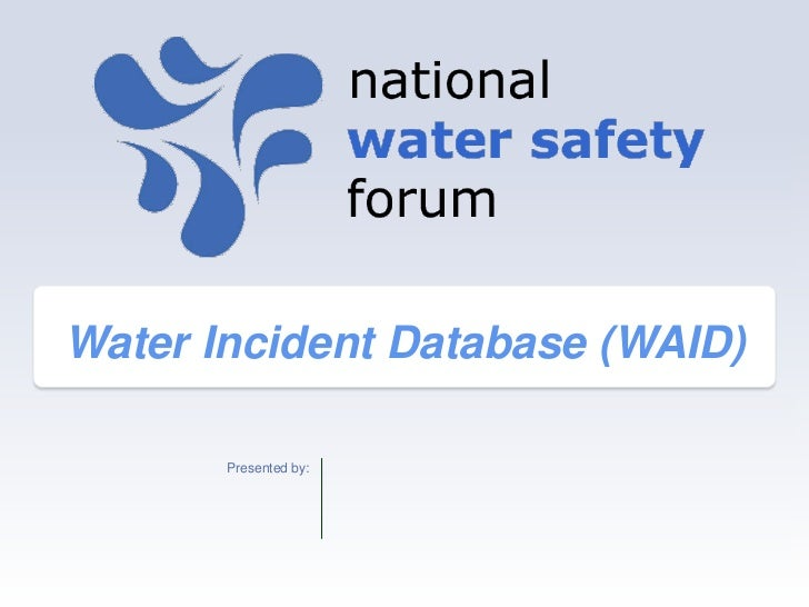 Water Incident Database (WAID)       Presented by: