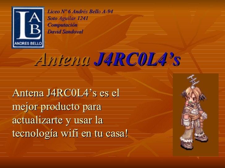 Antena  J4RC0L4's Liceo Nº 6 Andrés Bello A-94 Soto Aguilar 1241 Computación David Sandoval Antena J4RC0L4's es el mejor p...