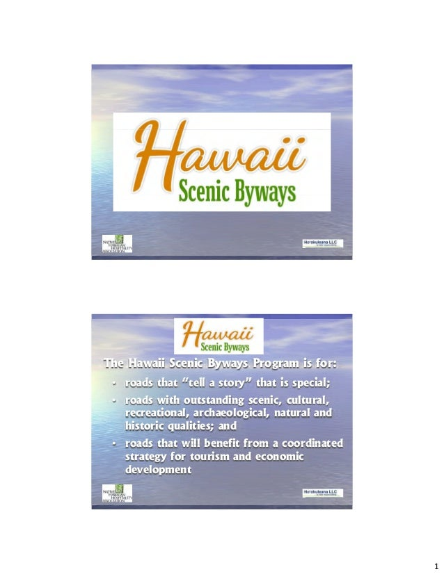 "1The Hawaii Scenic Byways Program is for:      d h "" ll             "" h i         i l • roads that ""tell a story"" that is ..."