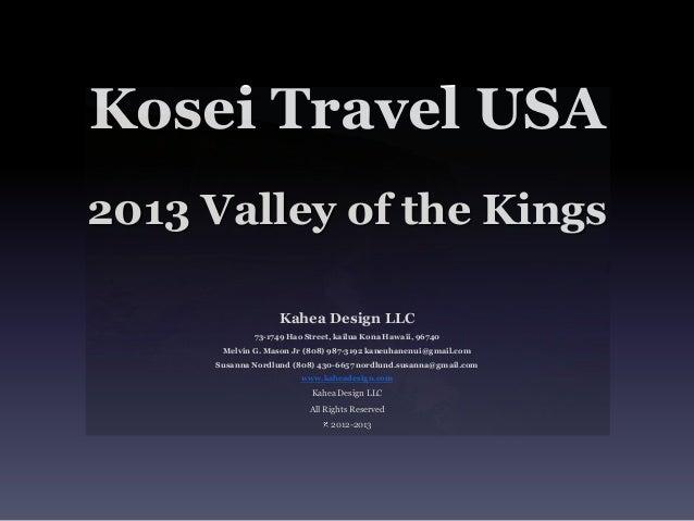 Kosei Travel USA2013 Valley of the Kings                   Kahea Design LLC             73-1749 Hao Street, kailua Kona Ha...