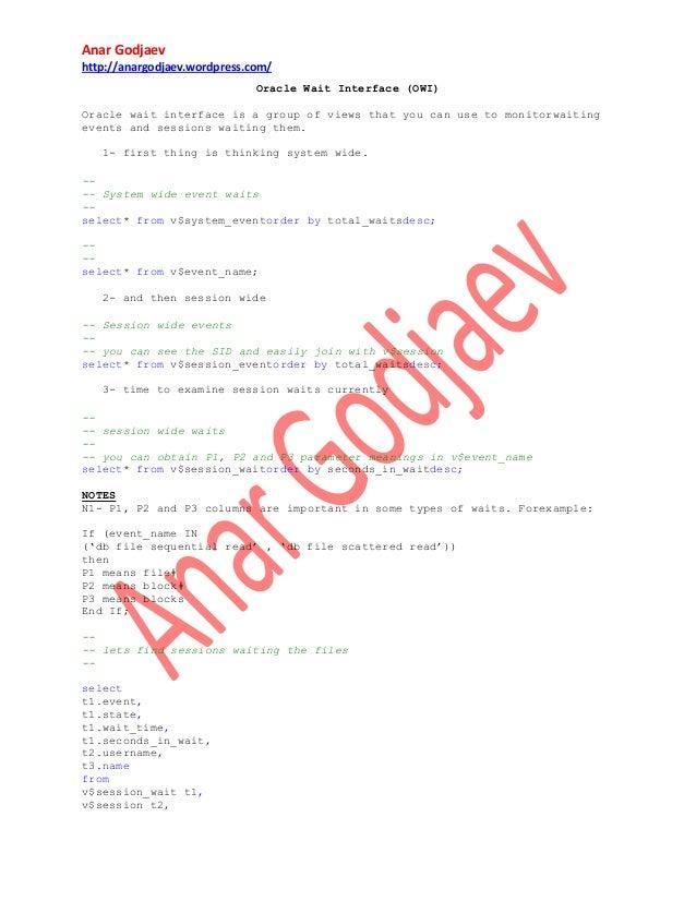 Anar Godjaev http://anargodjaev.wordpress.com/ Oracle Wait Interface (OWI) Oracle wait interface is a group of views that ...