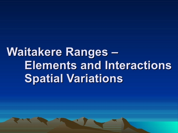 Waitakere Ranges –  Elements and Interactions Spatial Variations