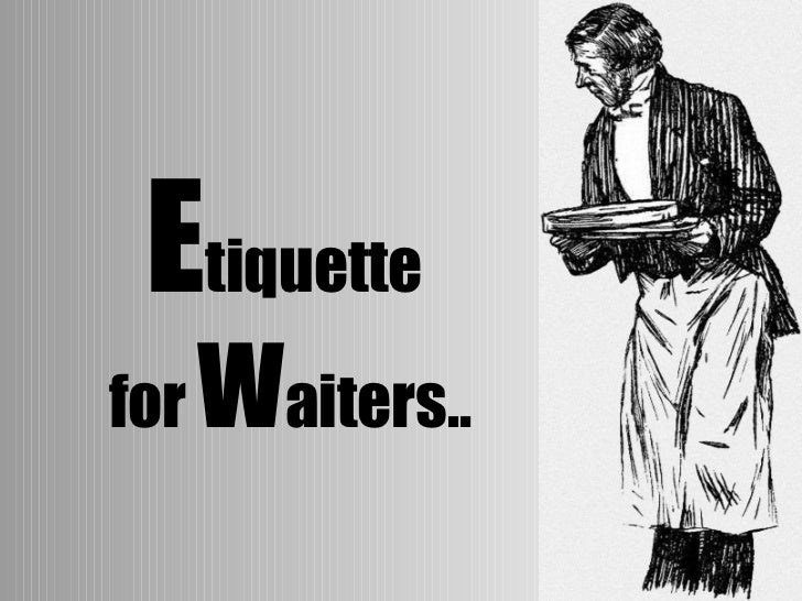 E tiquette  for  W aiters..