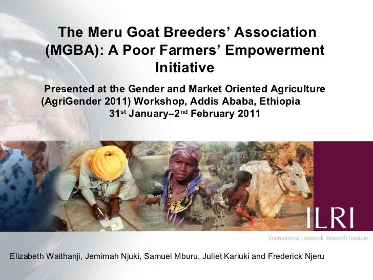The Meru Goat Breeders' Association (MGBA): A Poor Farmers' Empowerment Initiative Presented at the  Gender and Market Ori...