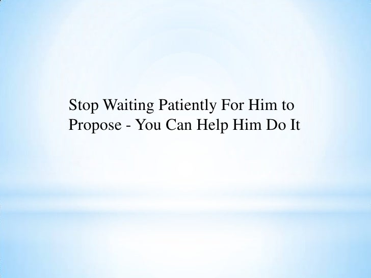 Stop Waiting Patiently For Him toPropose - You Can Help Him Do It