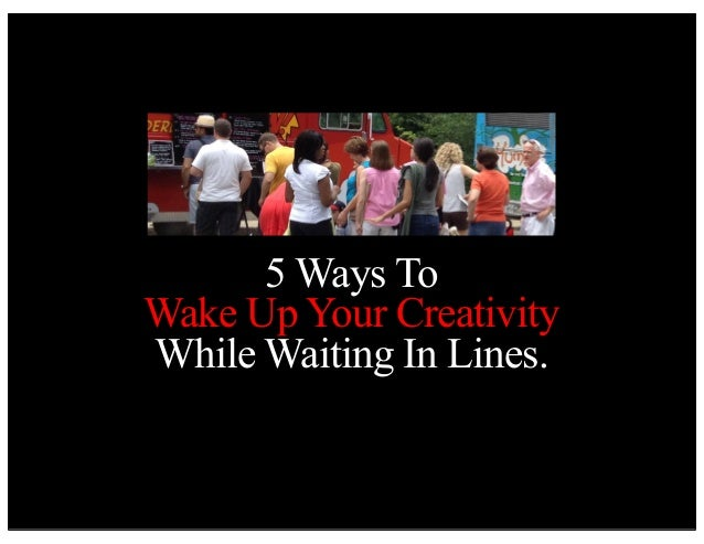 5 Ways To Wake Up Your Creativity While Waiting In Lines.