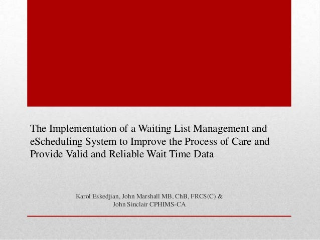 The Implementation of a Waiting List Management and eScheduling System to Improve the Process of Care and Provide Valid an...