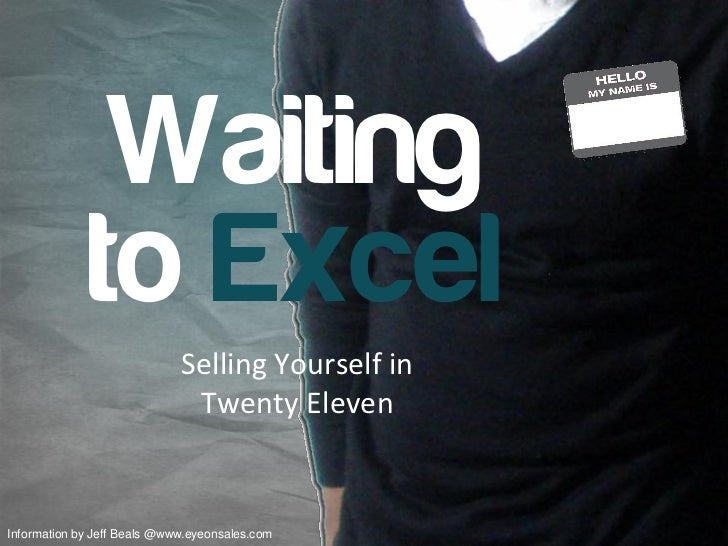 Waiting             to Excel                             Selling Yourself in                              Twenty ElevenInf...