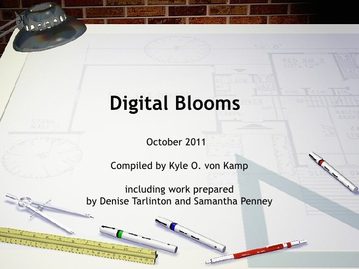 Digital Blooms October 2011  Compiled by Kyle O. von Kamp including work prepared  by  Denise Tarlinton and Samantha Penney