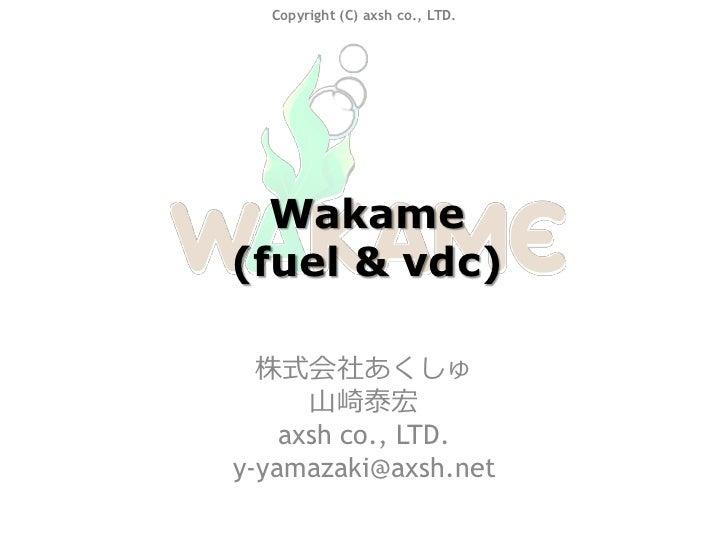 Copyright (C) axsh co., LTD.       Wakame (fuel & vdc)    株式会社あくしゅ       山崎泰宏     axsh co., LTD. y-yamazaki@axsh.net
