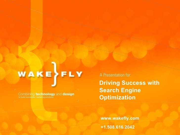 Driving Success with Search Engine Optimization www.wakefly.com +1.508.616.2042