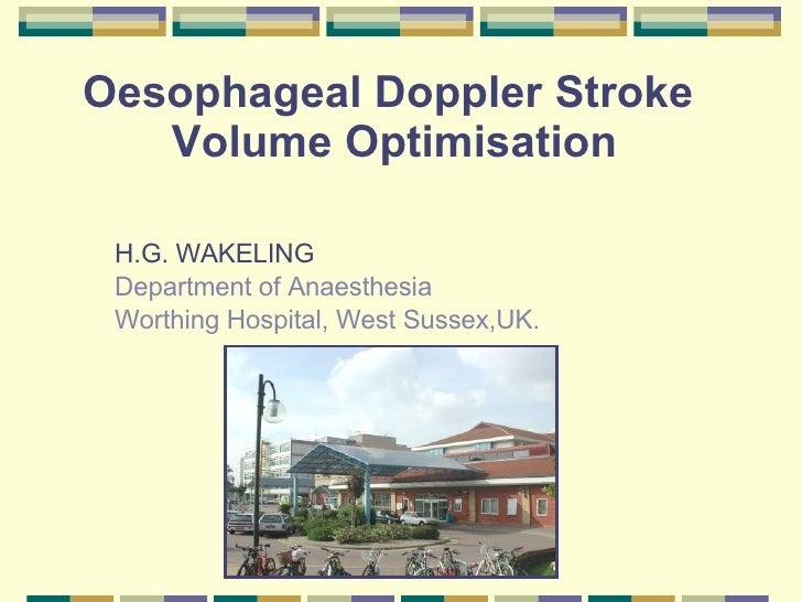 Oesophageal Doppler Stroke  Volume Optimisation <ul><li>H.G. WAKELING  </li></ul><ul><li>Department of Anaesthesia  </li><...