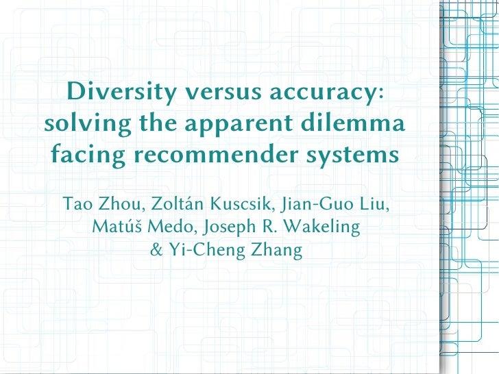 Diversity versus accuracy: solving the apparent dilemma  facing recommender systems  Tao Zhou, Zoltán Kuscsik, Jian-Guo Li...