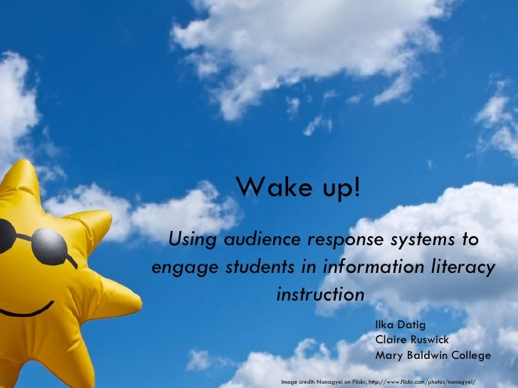 Wake up!  Using audience response systems toengage students in information literacy             instruction               ...