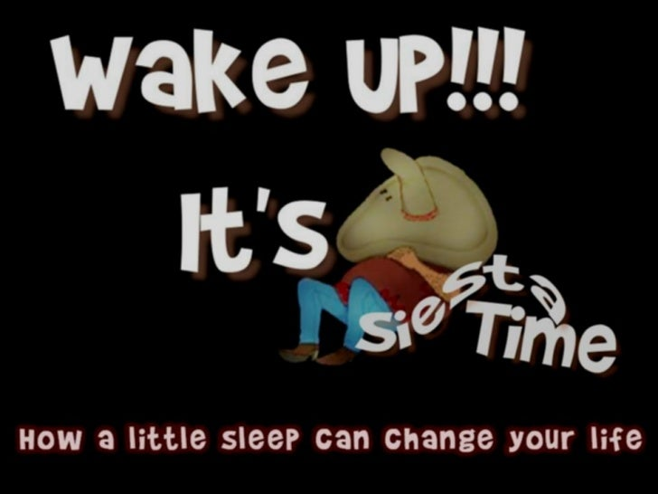 Wake up! It's Siesta Time