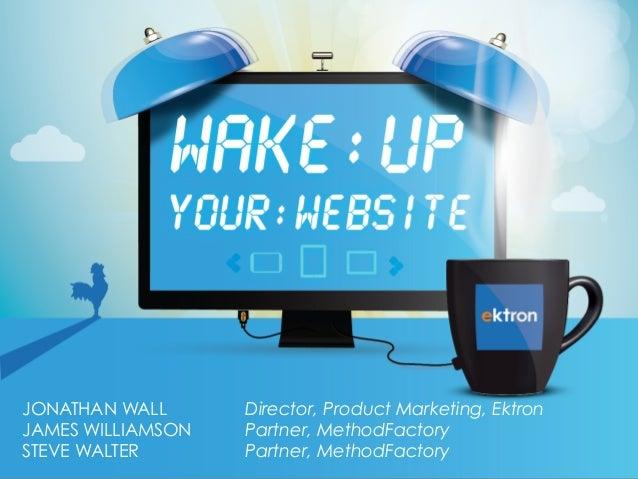 JONATHAN WALL Director, Product Marketing, Ektron JAMES WILLIAMSON Partner, MethodFactory STEVE WALTER Partner, MethodFact...