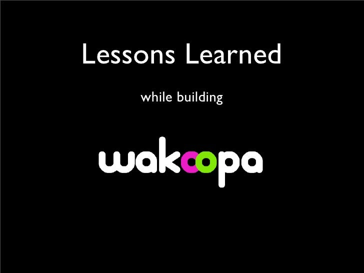 Lessons Learned     while building