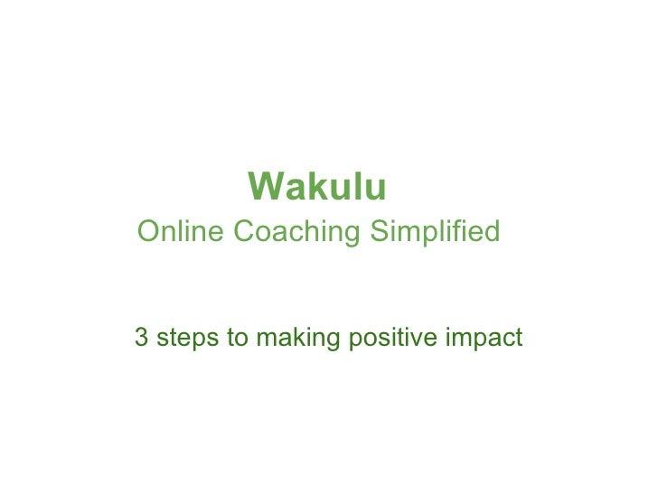 Wakulu  Online Coaching Simplified   3 steps to making positive impact