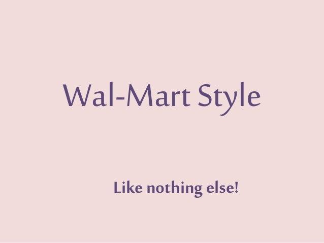 Wal-Mart Style Like nothing else!