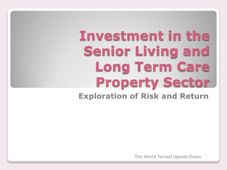 Investment in the  Senior Living and   Long Term Care   Property Sector Exploration of Risk and Return                 The...