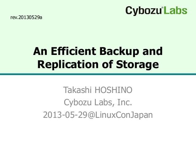 An Efficient Backup andReplication of StorageTakashi HOSHINOCybozu Labs, Inc.2013-05-29@LinuxConJapanrev.20130529a