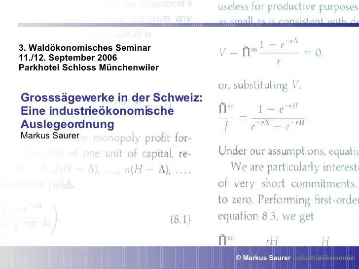 3. Waldökonomisches Seminar 11./12. September 2006 Parkhotel Schloss Münchenwiler Grosssägewerke in der Schweiz: Eine indu...