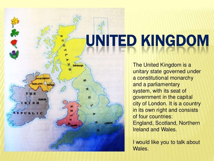 UNITED KINGDOM     The United Kingdom is a     unitary state governed under     a constitutional monarchy     and a parlia...