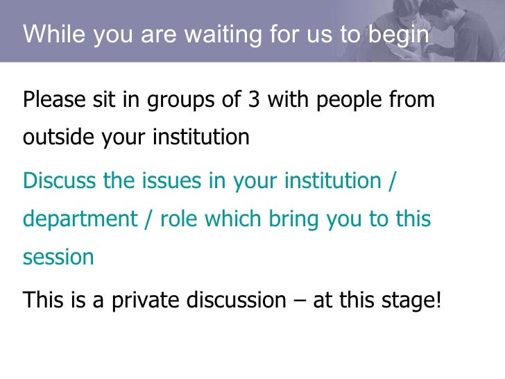 While you are waiting for us to begin <ul><li>Please sit in groups of 3 with people from outside your institution </li></u...