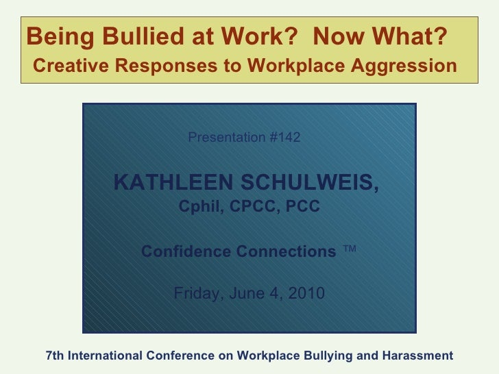 Being Bullied at Work?  Now What?   Creative Responses to Workplace Aggression Presentation #142   KATHLEEN SCHULWEIS,  Cp...