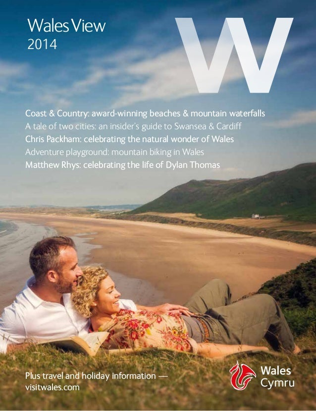 WalesView alesView  14 2014  Coast & Country: award-winning beaches & mountain waterfalls A tale of two cities: an insider...