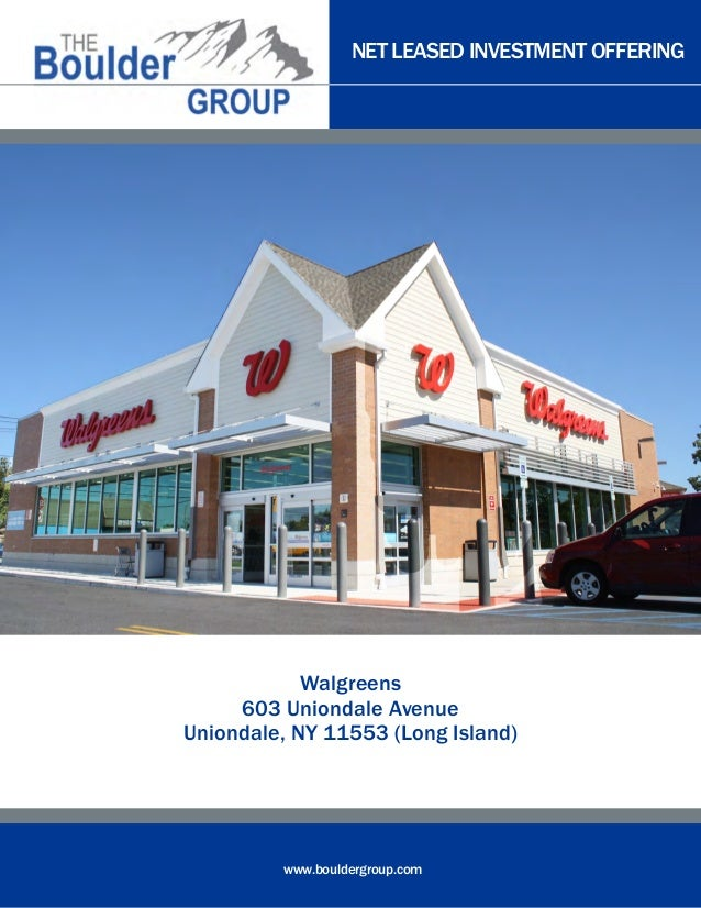 NET LEASED INVESTMENT OFFERING www.bouldergroup.com Walgreens 603 Uniondale Avenue Uniondale, NY 11553 (Long Island)